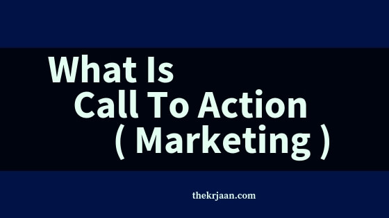 What Is Call To Action ( Marketing ) | Pro Tips For Creating Call To Action
