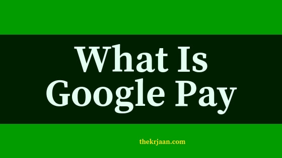 What Is Google Pay | How Does GPay Work | All About GPay