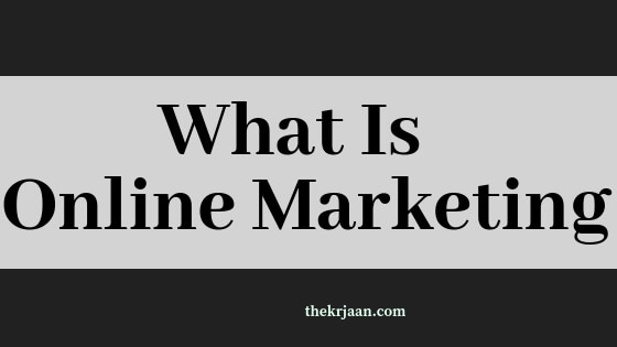 What Is Online Marketing | How To Get Started | All About Online Marketing