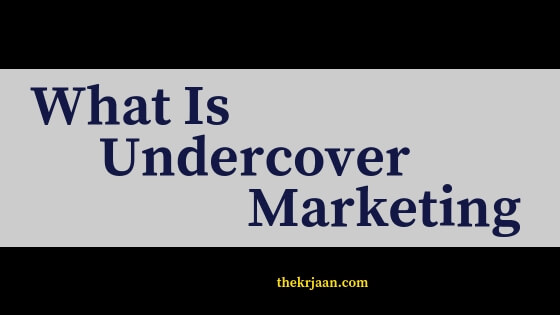 What Is Undercover Marketing | How To Plan It | All About Undercover Marketing