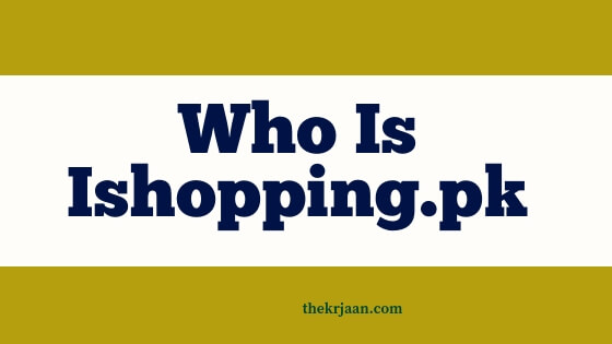 Review | Who Is Ishopping.pk | Why To Shop On Ishopping.pk