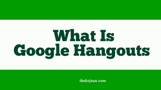 What Is Google Hangouts | Basic Features Of Google Hangouts