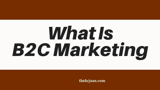 What Is B2C Marketing | How Does It Work | All About B2C Marketing