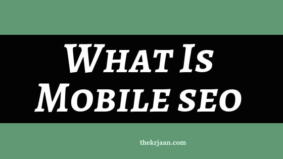 What Is Mobile SEO | How To Make Your SEO Mobile Friendly