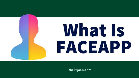 What Is FaceApp | Is Safe For You | All About FaceApp