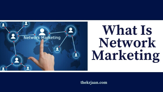 What Is Network Marketing |How Does It Work