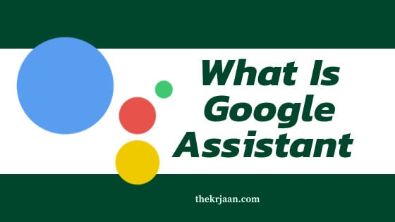 What Is Google Assistant | Key Components Of GA