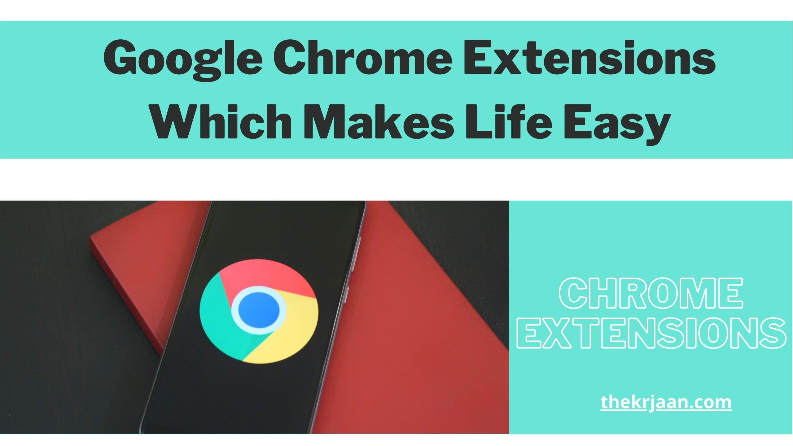 Google Chrome Extensions Which Makes Life Easy