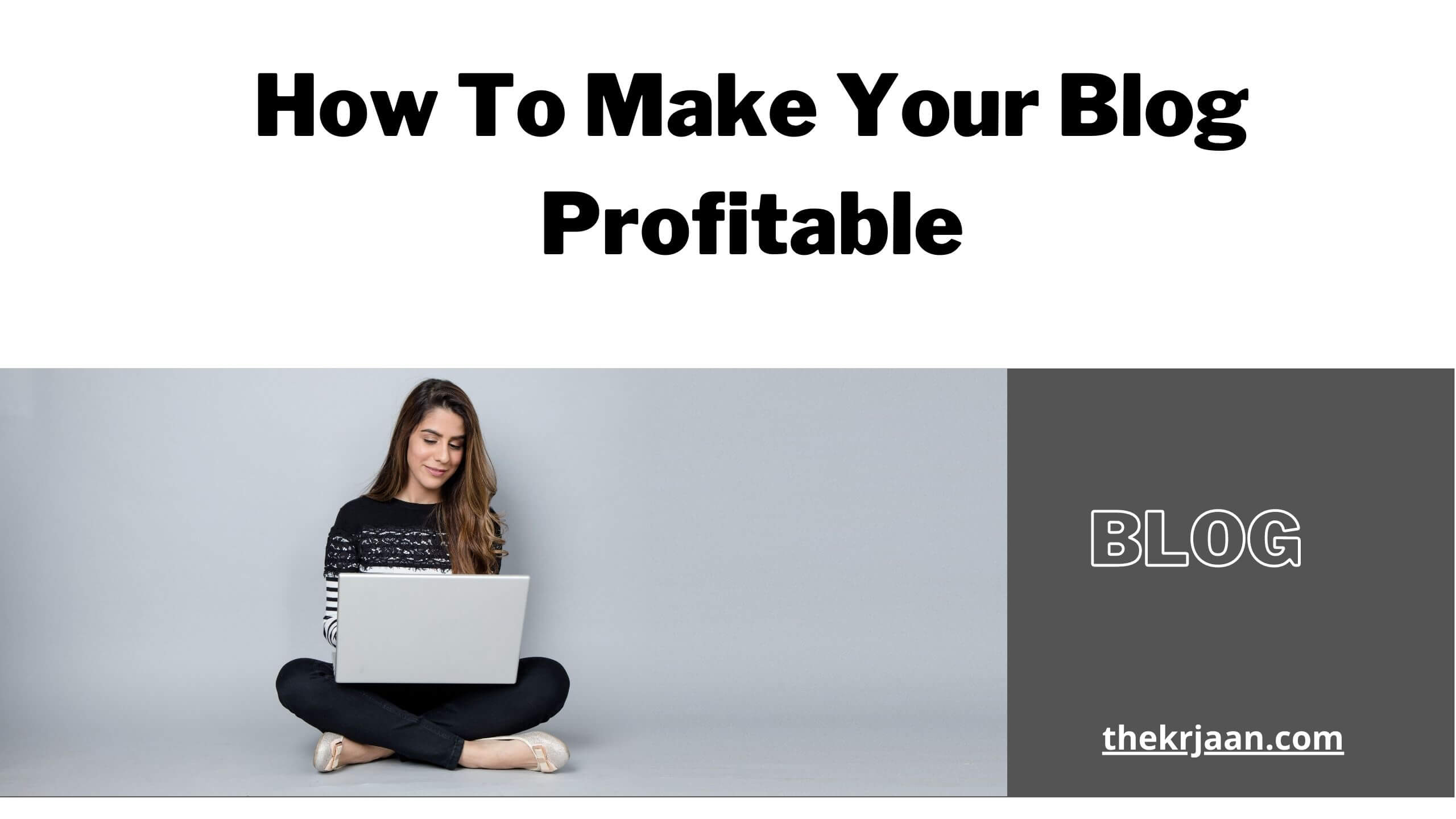 Ultimate Guide How To Make Your Blog Profitable